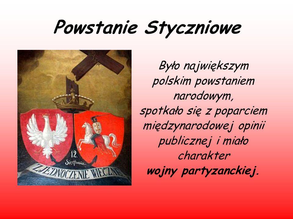 Powstanie Styczniowe Było największym polskim powstaniem narodowym, spotkało się z poparciem międzynarodowej opinii publicznej i miało charakter wojny