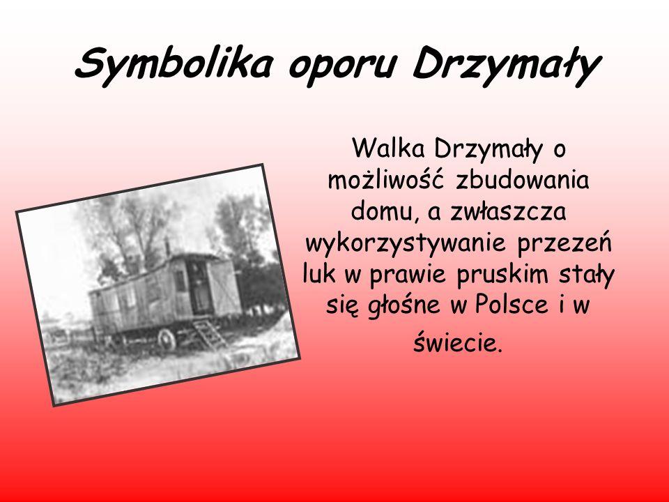 Symbolika oporu Drzymały Walka Drzymały o możliwość zbudowania domu, a zwłaszcza wykorzystywanie przezeń luk w prawie pruskim stały się głośne w Polsc
