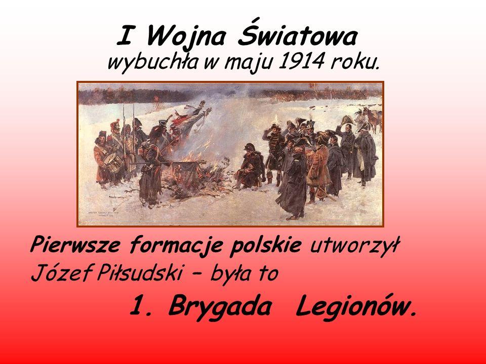 I Wojna Światowa wybuchła w maju 1914 roku. Pierwsze formacje polskie utworzył Józef Piłsudski – była to 1. Brygada Legionów.