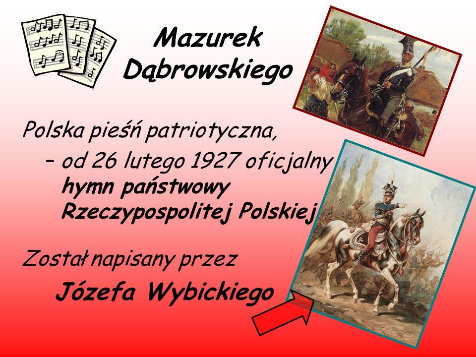 Mazurek Dąbrowskiego Polska pieśń patriotyczna, –od 26 lutego 1927 oficjalny hymn państwowy Rzeczypospolitej Polskiej. Został napisany przez Józefa Wy