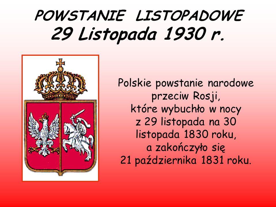 POWSTANIE LISTOPADOWE 29 Listopada 1930 r. Polskie powstanie narodowe przeciw Rosji, które wybuchło w nocy z 29 listopada na 30 listopada 1830 roku, a