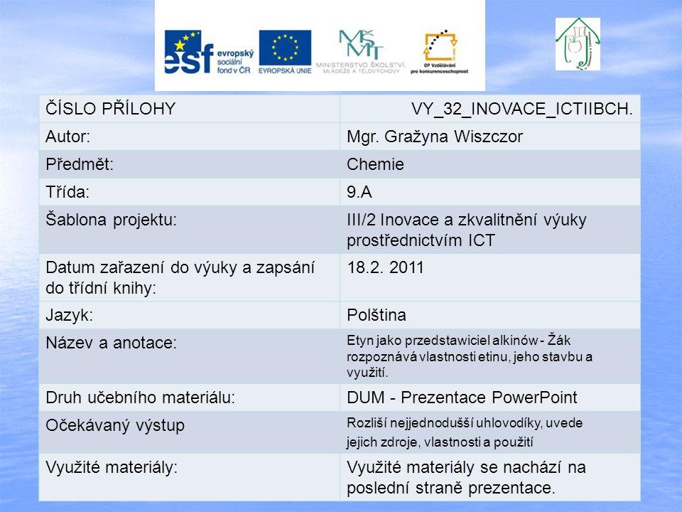 ČÍSLO PŘÍLOHYVY_32_INOVACE_ICTIIBCH. Autor:Mgr. Gražyna Wiszczor Předmět:Chemie Třída:9.A Šablona projektu:III/2 Inovace a zkvalitnění výuky prostředn