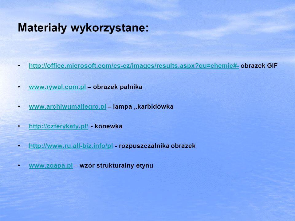 Materiały wykorzystane: http://office.microsoft.com/cs-cz/images/results.aspx?qu=chemie#- obrazek GIFhttp://office.microsoft.com/cs-cz/images/results.