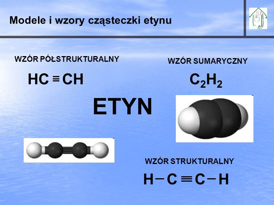 Modele i wzory cząsteczki etynu C2H2C2H2 WZÓR SUMARYCZNY WZÓR PÓŁSTRUKTURALNY WZÓR STRUKTURALNY HC CH ETYN