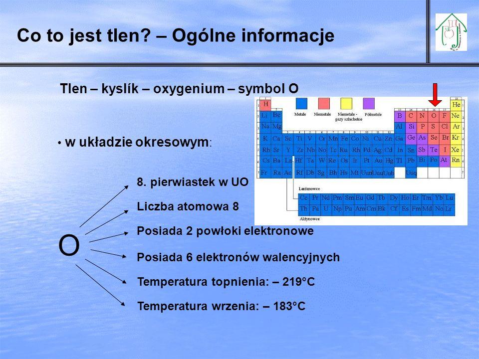 Tlen – kyslík – oxygenium – symbol O O 8.