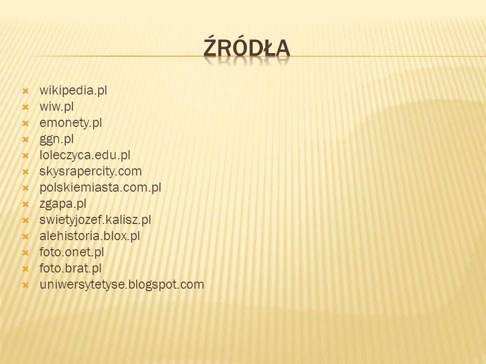 wikipedia.pl wiw.pl emonety.pl ggn.pl loleczyca.edu.pl skysrapercity.com polskiemiasta.com.pl zgapa.pl swietyjozef.kalisz.pl alehistoria.blox.pl foto.onet.pl foto.brat.pl uniwersytetyse.blogspot.com