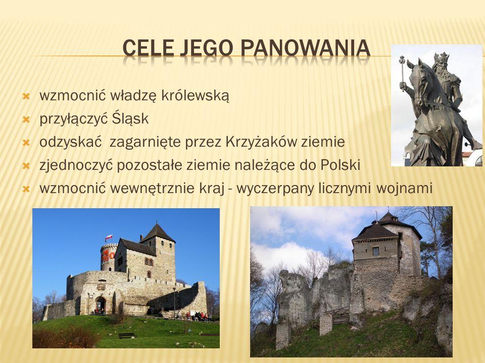 wzmocnić władzę królewską przyłączyć Śląsk odzyskać zagarnięte przez Krzyżaków ziemie zjednoczyć pozostałe ziemie należące do Polski wzmocnić wewnętrznie kraj - wyczerpany licznymi wojnami