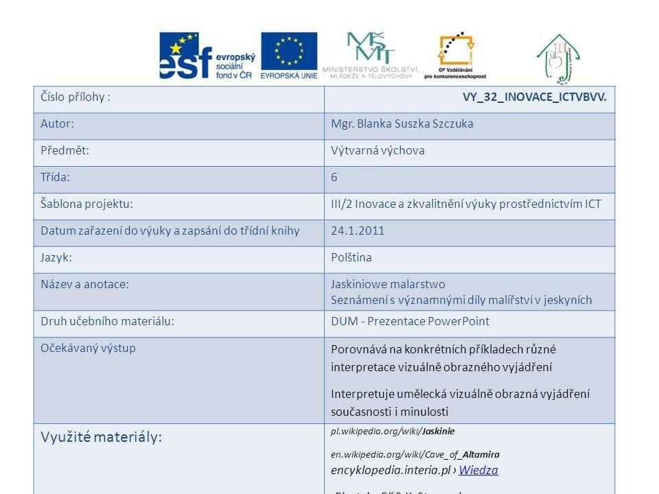 Číslo přílohy : VY_32_INOVACE_ICTVBVV. Autor:Mgr. Blanka Suszka Szczuka Předmět:Výtvarná výchova Třída:6 Šablona projektu:III/2 Inovace a zkvalitnění