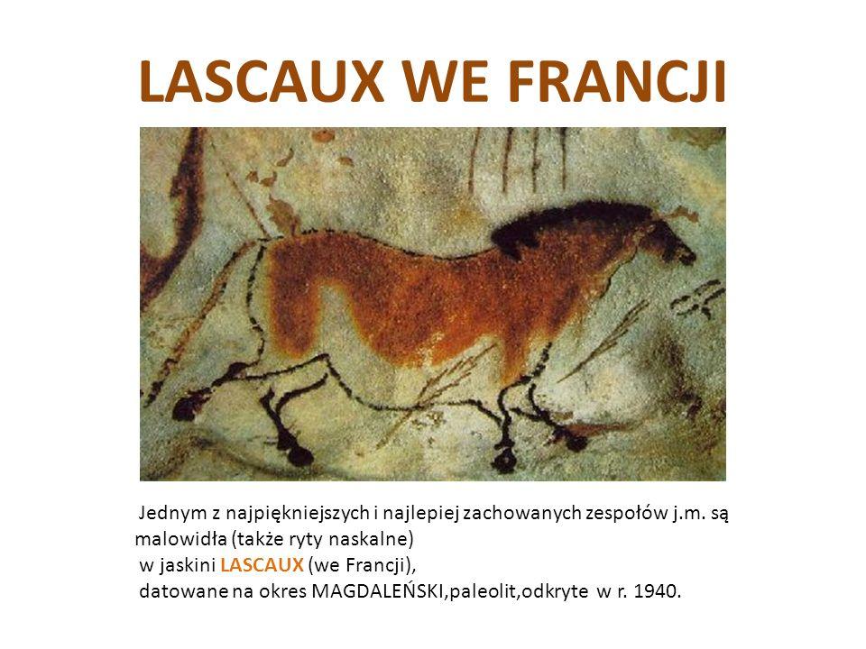 LASCAUX WE FRANCJI Jednym z najpiękniejszych i najlepiej zachowanych zespołów j.m. są malowidła (także ryty naskalne) w jaskini LASCAUX (we Francji),