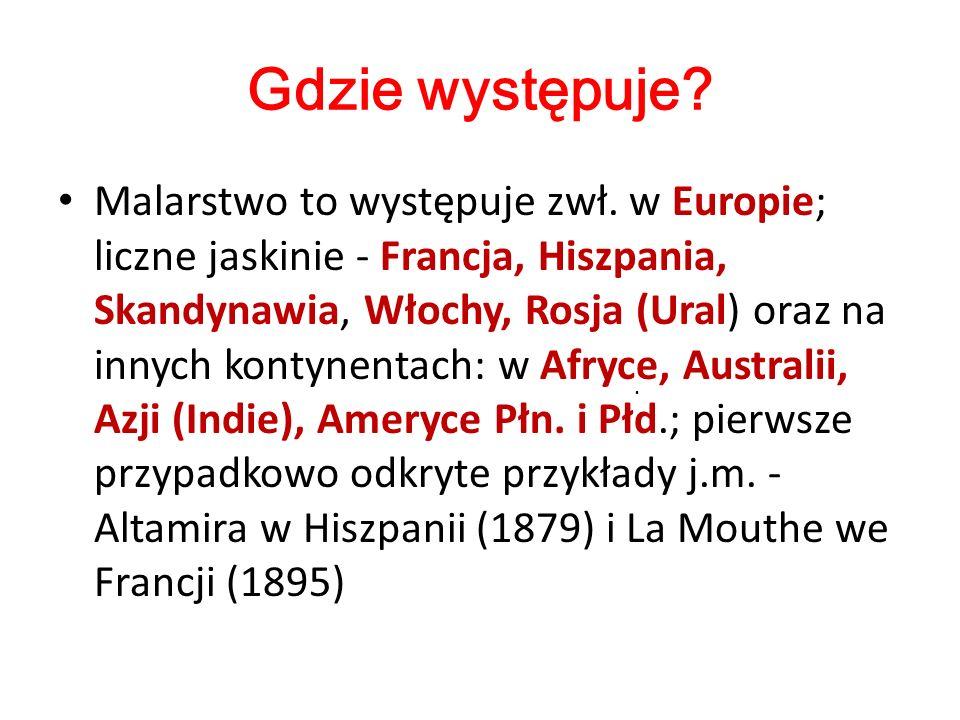 Gdzie występuje? Malarstwo to występuje zwł. w Europie; liczne jaskinie - Francja, Hiszpania, Skandynawia, Włochy, Rosja (Ural) oraz na innych kontyne