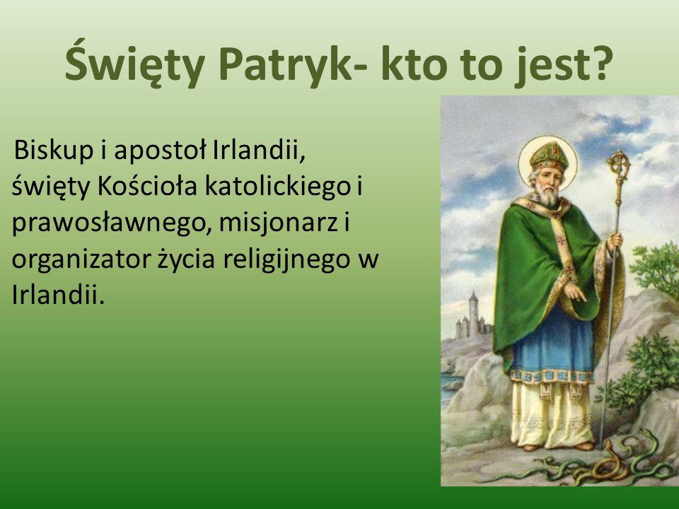 Święty Patryk- kto to jest? Biskup i apostoł Irlandii, święty Kościoła katolickiego i prawosławnego, misjonarz i organizator życia religijnego w Irlan
