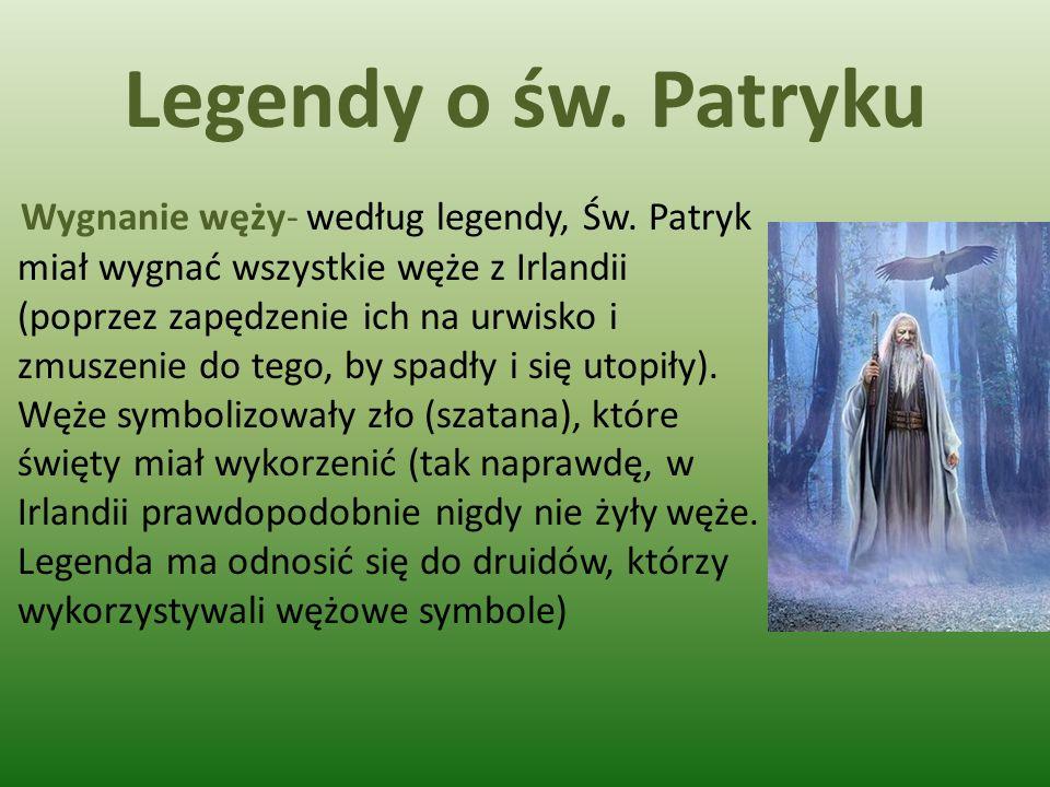 Legendy o św. Patryku Wygnanie węży- według legendy, Św. Patryk miał wygnać wszystkie węże z Irlandii (poprzez zapędzenie ich na urwisko i zmuszenie d