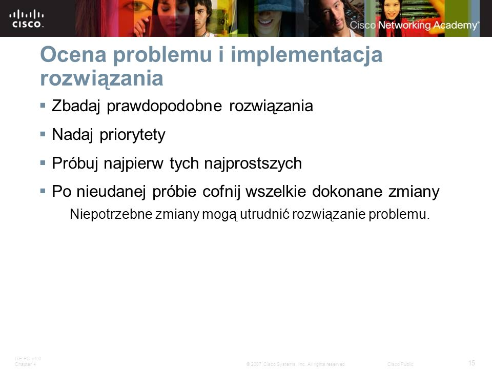 ITE PC v4.0 Chapter 4 15 © 2007 Cisco Systems, Inc. All rights reserved.Cisco Public Ocena problemu i implementacja rozwiązania Zbadaj prawdopodobne r