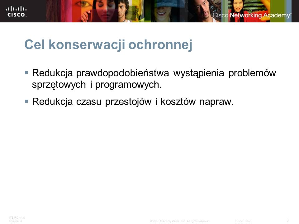ITE PC v4.0 Chapter 4 3 © 2007 Cisco Systems, Inc. All rights reserved.Cisco Public Cel konserwacji ochronnej Redukcja prawdopodobieństwa wystąpienia