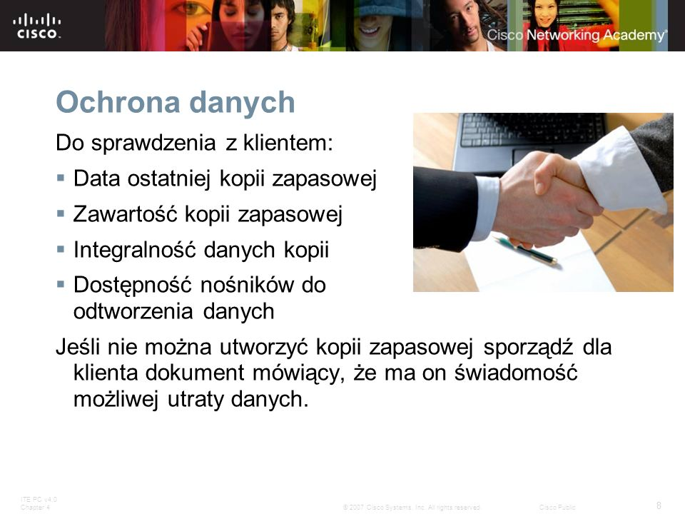 ITE PC v4.0 Chapter 4 8 © 2007 Cisco Systems, Inc. All rights reserved.Cisco Public Ochrona danych Do sprawdzenia z klientem: Data ostatniej kopii zap