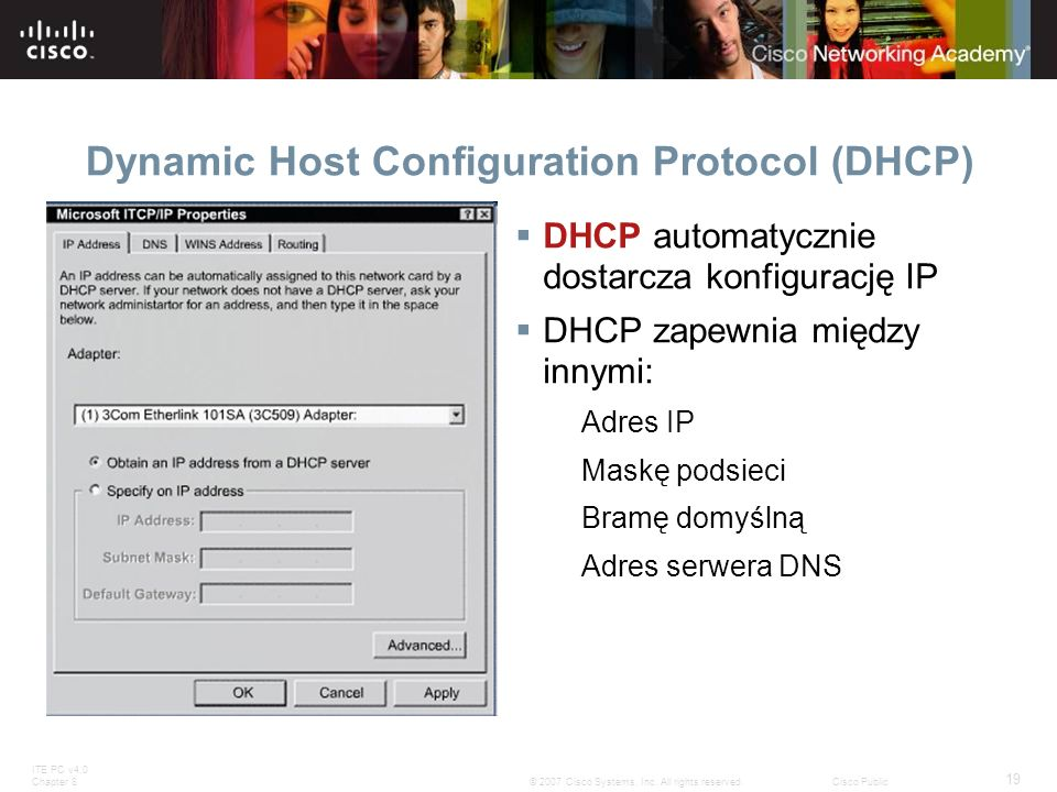 ITE PC v4.0 Chapter 8 19 © 2007 Cisco Systems, Inc. All rights reserved.Cisco Public Dynamic Host Configuration Protocol (DHCP) DHCP automatycznie dos