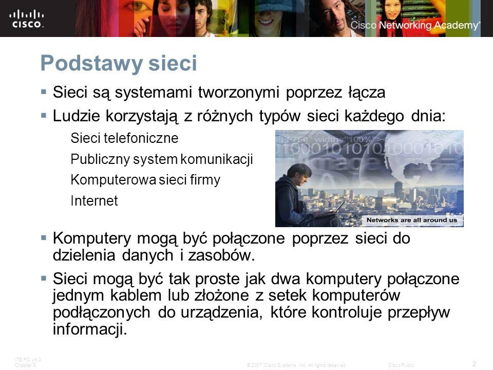 ITE PC v4.0 Chapter 8 2 © 2007 Cisco Systems, Inc. All rights reserved.Cisco Public Sieci są systemami tworzonymi poprzez łącza Ludzie korzystają z ró