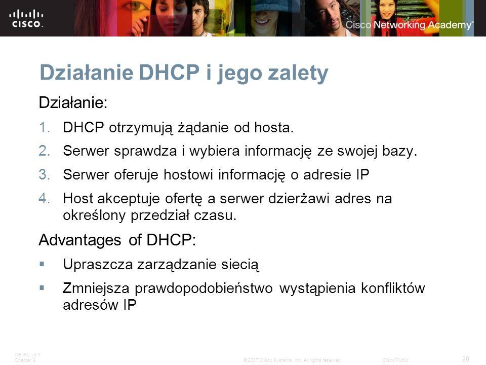 ITE PC v4.0 Chapter 8 20 © 2007 Cisco Systems, Inc. All rights reserved.Cisco Public Działanie DHCP i jego zalety Działanie: 1.DHCP otrzymują żądanie