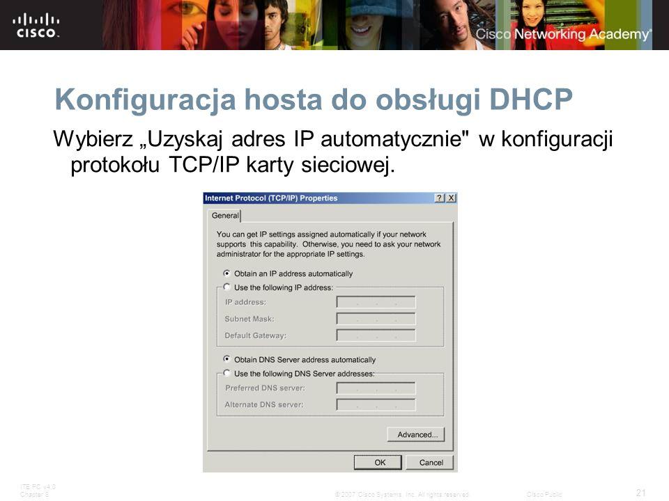 ITE PC v4.0 Chapter 8 21 © 2007 Cisco Systems, Inc. All rights reserved.Cisco Public Konfiguracja hosta do obsługi DHCP Wybierz Uzyskaj adres IP autom