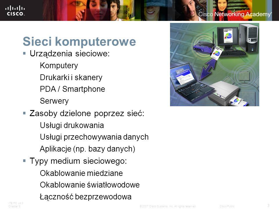 ITE PC v4.0 Chapter 8 3 © 2007 Cisco Systems, Inc. All rights reserved.Cisco Public Sieci komputerowe Urządzenia sieciowe: Komputery Drukarki i skaner