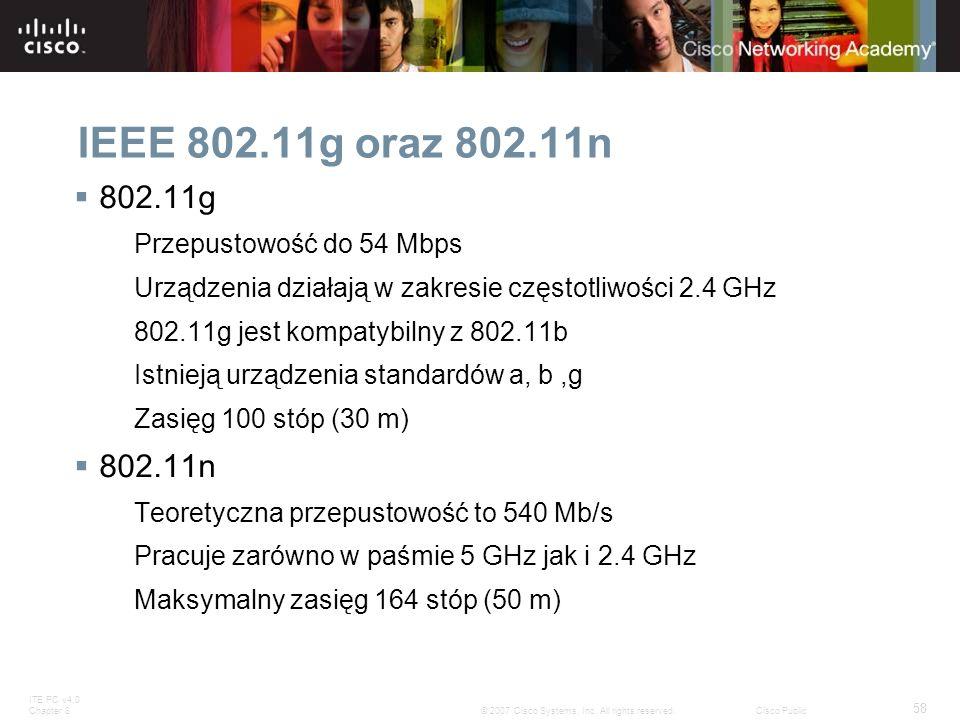 ITE PC v4.0 Chapter 8 58 © 2007 Cisco Systems, Inc. All rights reserved.Cisco Public IEEE 802.11g oraz 802.11n 802.11g Przepustowość do 54 Mbps Urządz