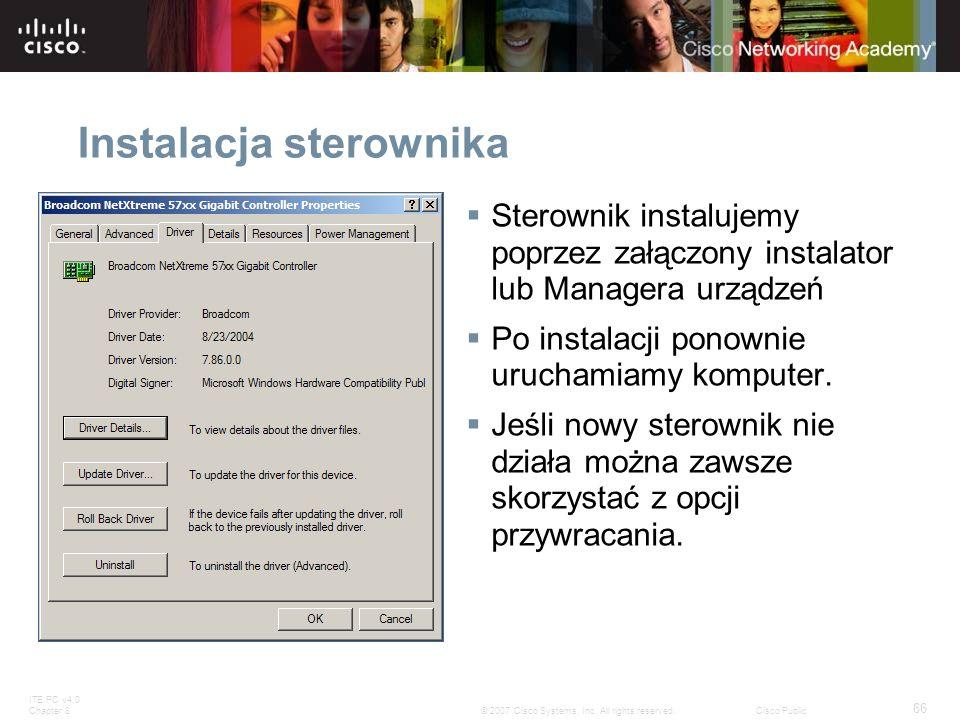 ITE PC v4.0 Chapter 8 66 © 2007 Cisco Systems, Inc. All rights reserved.Cisco Public Instalacja sterownika Sterownik instalujemy poprzez załączony ins