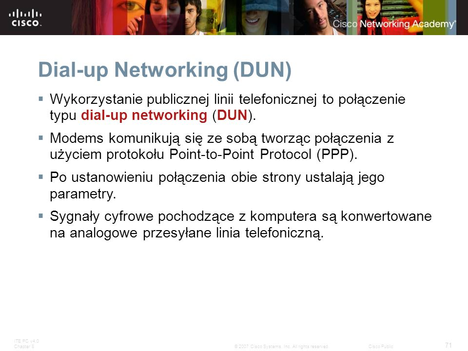 ITE PC v4.0 Chapter 8 71 © 2007 Cisco Systems, Inc. All rights reserved.Cisco Public Dial-up Networking (DUN) Wykorzystanie publicznej linii telefonic