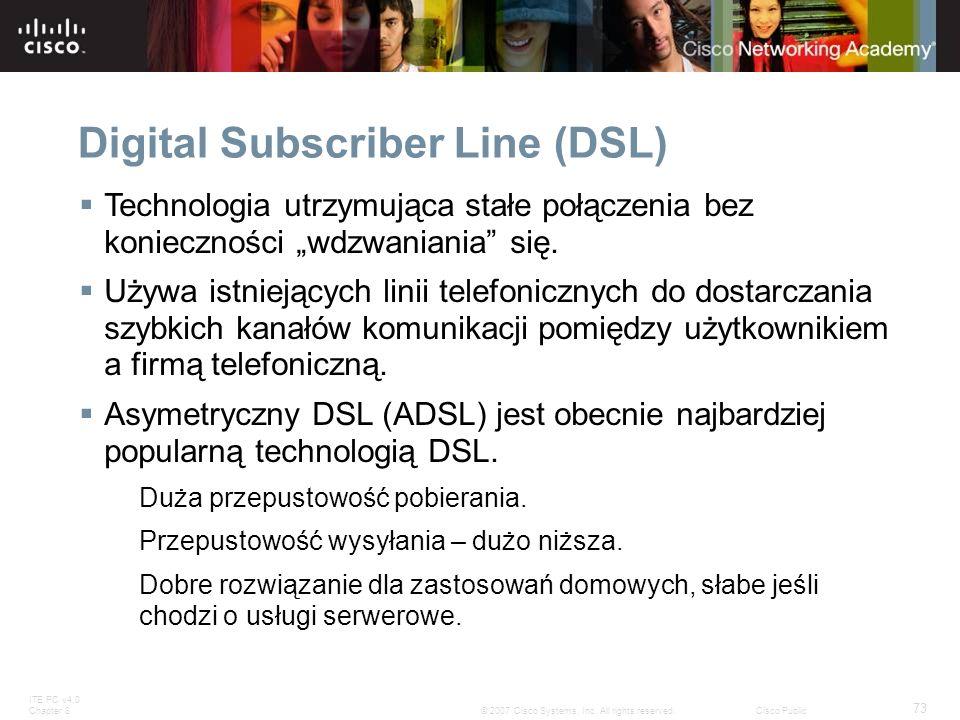 ITE PC v4.0 Chapter 8 73 © 2007 Cisco Systems, Inc. All rights reserved.Cisco Public Digital Subscriber Line (DSL) Technologia utrzymująca stałe połąc