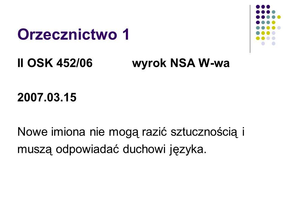 Orzecznictwo 1 II OSK 452/06wyrok NSA W-wa 2007.03.15 Nowe imiona nie mogą razić sztucznością i muszą odpowiadać duchowi języka.