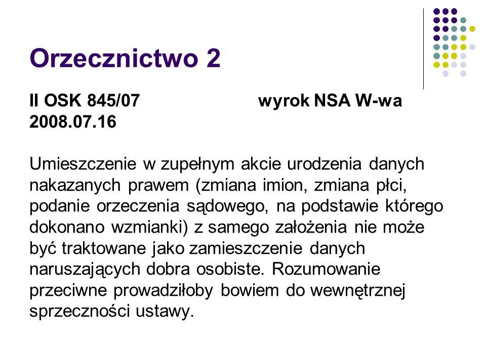 Orzecznictwo 2 II OSK 845/07 wyrok NSA W-wa 2008.07.16 Umieszczenie w zupełnym akcie urodzenia danych nakazanych prawem (zmiana imion, zmiana płci, po