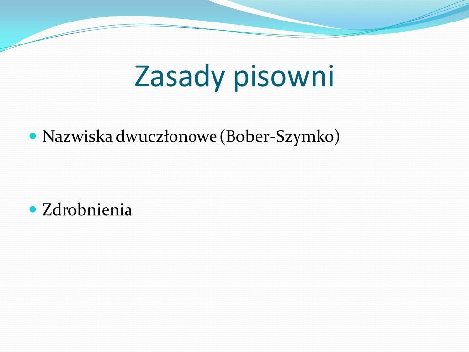Zasady pisowni Nazwiska dwuczłonowe (Bober-Szymko) Zdrobnienia
