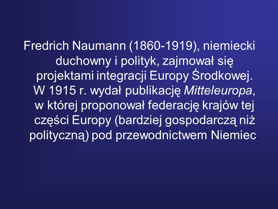 Fredrich Naumann (1860-1919), niemiecki duchowny i polityk, zajmował się projektami integracji Europy Środkowej. W 1915 r. wydał publikację Mitteleuro