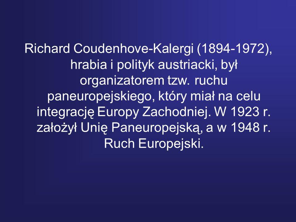 Richard Coudenhove-Kalergi (1894-1972), hrabia i polityk austriacki, był organizatorem tzw. ruchu paneuropejskiego, który miał na celu integrację Euro