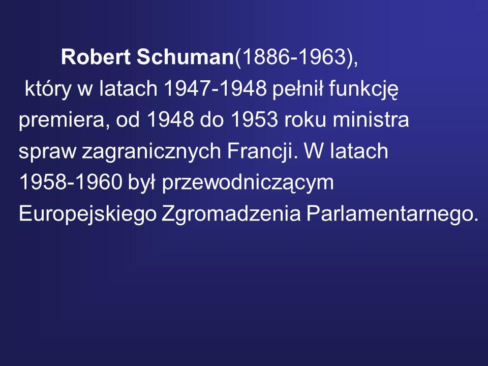 Robert Schuman(1886-1963), który w latach 1947-1948 pełnił funkcję premiera, od 1948 do 1953 roku ministra spraw zagranicznych Francji. W latach 1958-
