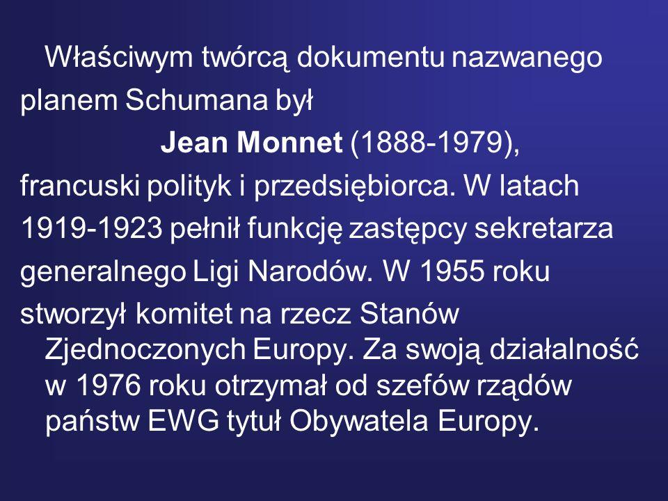Właściwym twórcą dokumentu nazwanego planem Schumana był Jean Monnet (1888-1979), francuski polityk i przedsiębiorca. W latach 1919-1923 pełnił funkcj