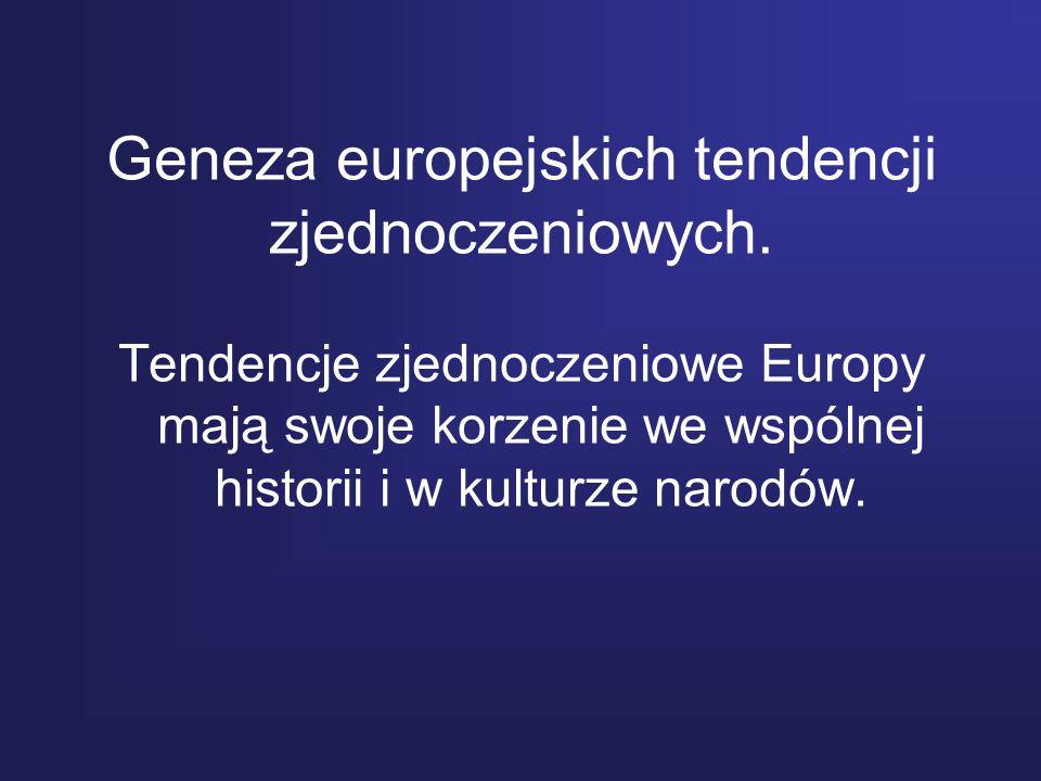 Geneza europejskich tendencji zjednoczeniowych. Tendencje zjednoczeniowe Europy mają swoje korzenie we wspólnej historii i w kulturze narodów.