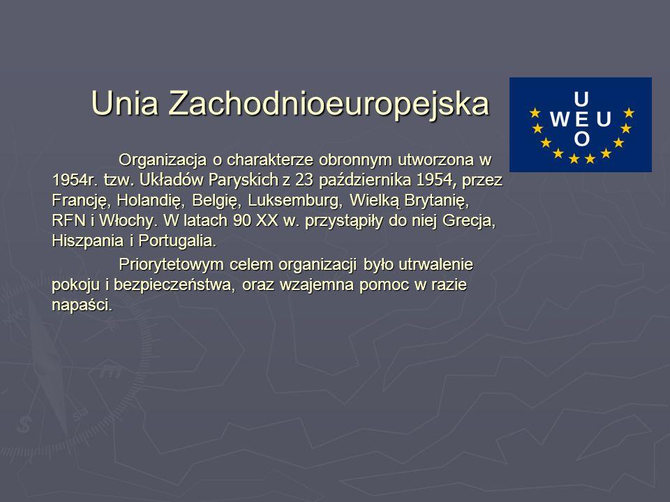 Unia Zachodnioeuropejska Organizacja o charakterze obronnym utworzona w 1954r.