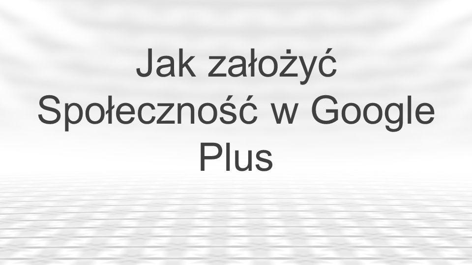 Jak założyć Społeczność w Google Plus