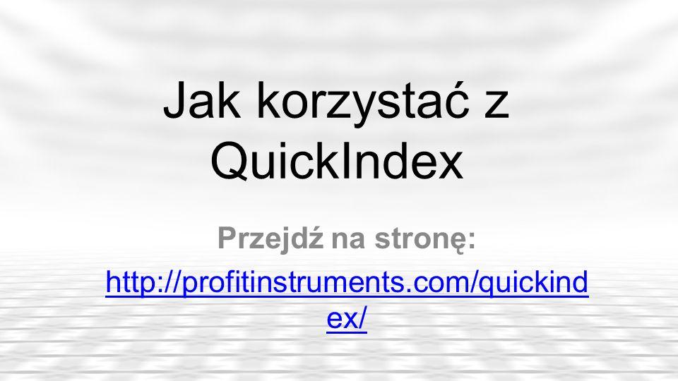 Jak korzystać z QuickIndex Przejdź na stronę: http://profitinstruments.com/quickind ex/