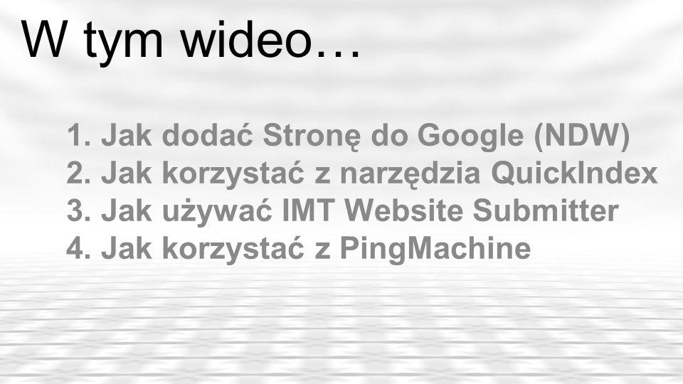 W tym wideo… 1. Jak dodać Stronę do Google (NDW) 2. Jak korzystać z narzędzia QuickIndex 3. Jak używać IMT Website Submitter 4. Jak korzystać z PingMa
