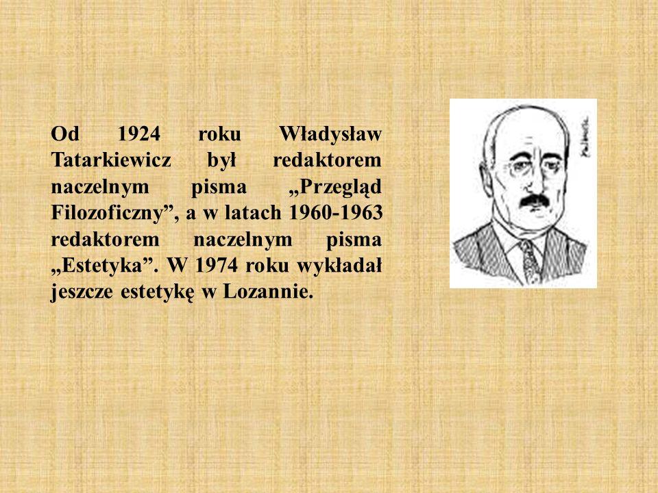 Od 1924 roku Władysław Tatarkiewicz był redaktorem naczelnym pisma Przegląd Filozoficzny, a w latach 1960-1963 redaktorem naczelnym pisma Estetyka. W