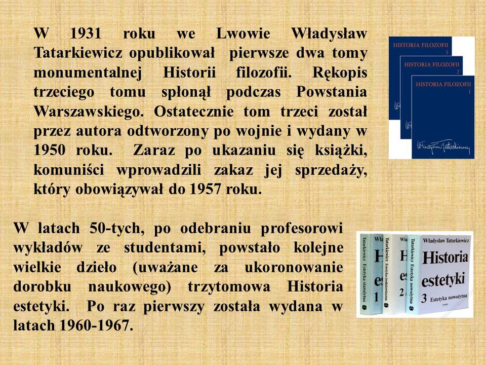 W 1931 roku we Lwowie Władysław Tatarkiewicz opublikował pierwsze dwa tomy monumentalnej Historii filozofii. Rękopis trzeciego tomu spłonął podczas Po