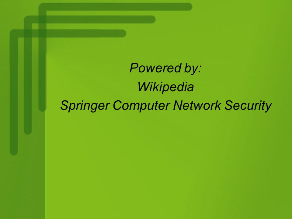 Powered by: Wikipedia Springer Computer Network Security