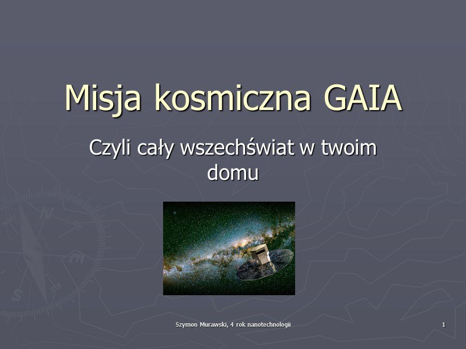 Szymon Murawski, 4 rok nanotechnologii1 Misja kosmiczna GAIA Czyli cały wszechświat w twoim domu