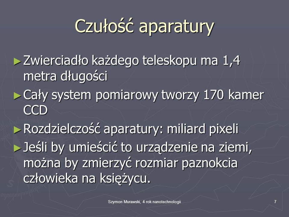 Szymon Murawski, 4 rok nanotechnologii7 Czułość aparatury Zwierciadło każdego teleskopu ma 1,4 metra długości Zwierciadło każdego teleskopu ma 1,4 met