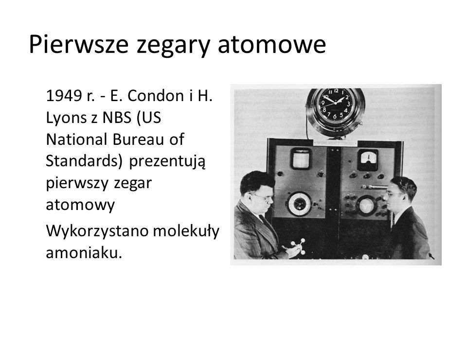 Pierwsze zegary atomowe 1949 r.- E. Condon i H.