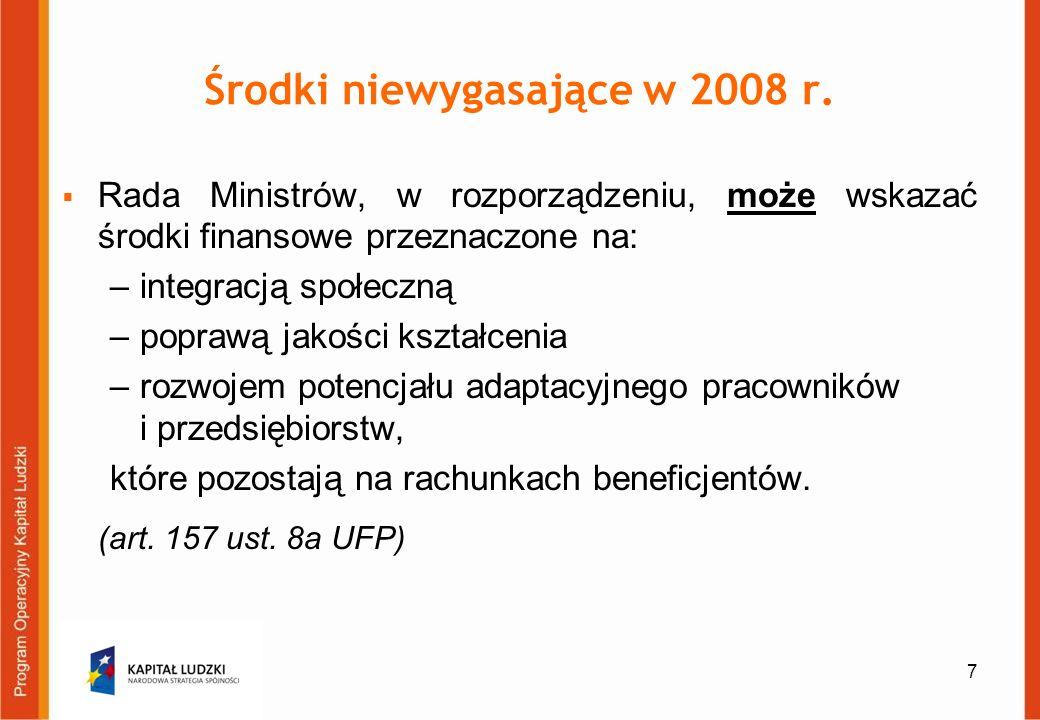 7 Środki niewygasające w 2008 r. Rada Ministrów, w rozporządzeniu, może wskazać środki finansowe przeznaczone na: –integracją społeczną –poprawą jakoś