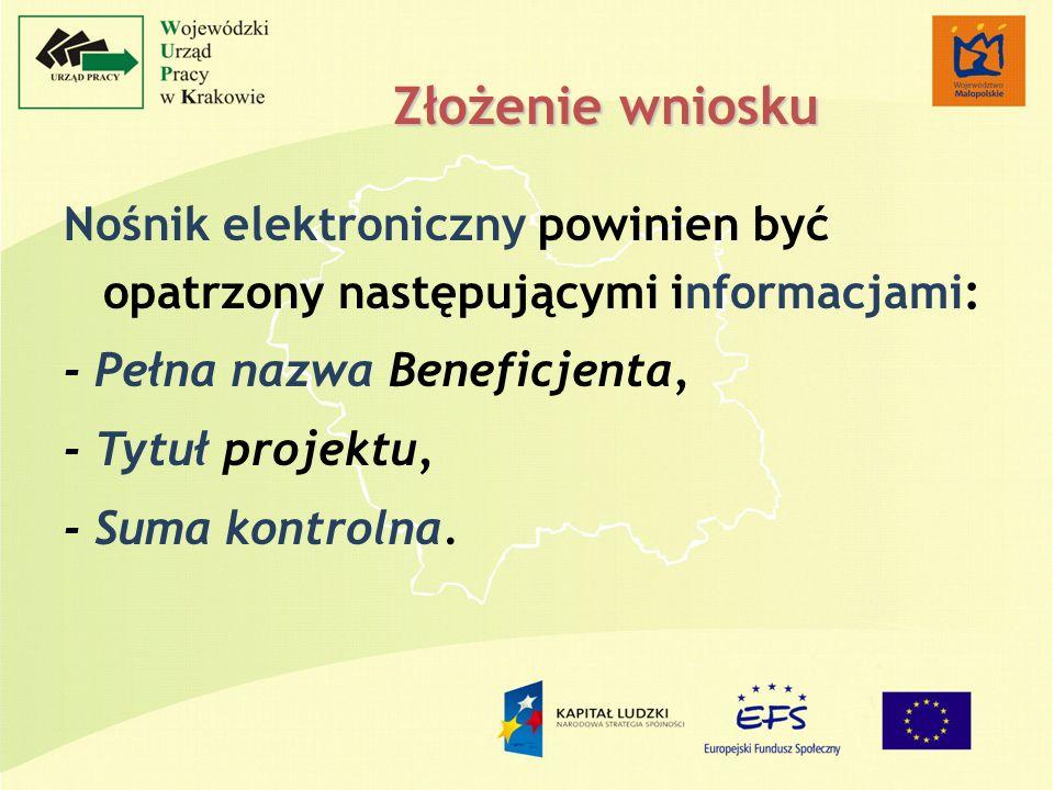 Złożenie wniosku Nośnik elektroniczny powinien być opatrzony następującymi informacjami: - Pełna nazwa Beneficjenta, - Tytuł projektu, - Suma kontroln