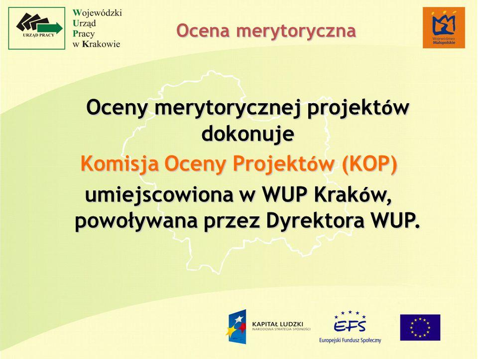 Oceny merytorycznej projekt ó w dokonuje Komisja Oceny Projekt ó w (KOP) umiejscowiona w WUP Krak ó w, powoływana przez Dyrektora WUP. Ocena merytoryc