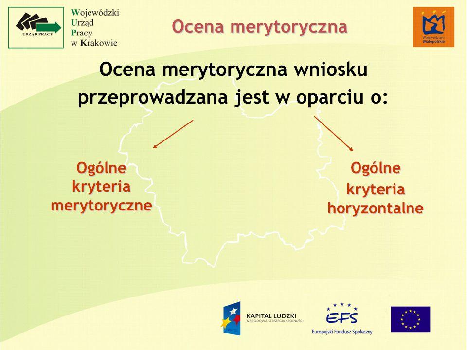 Ocena merytoryczna Ocena merytoryczna wniosku przeprowadzana jest w oparciu o: Ogólne kryteria merytoryczne Ogólne kryteria horyzontalne
